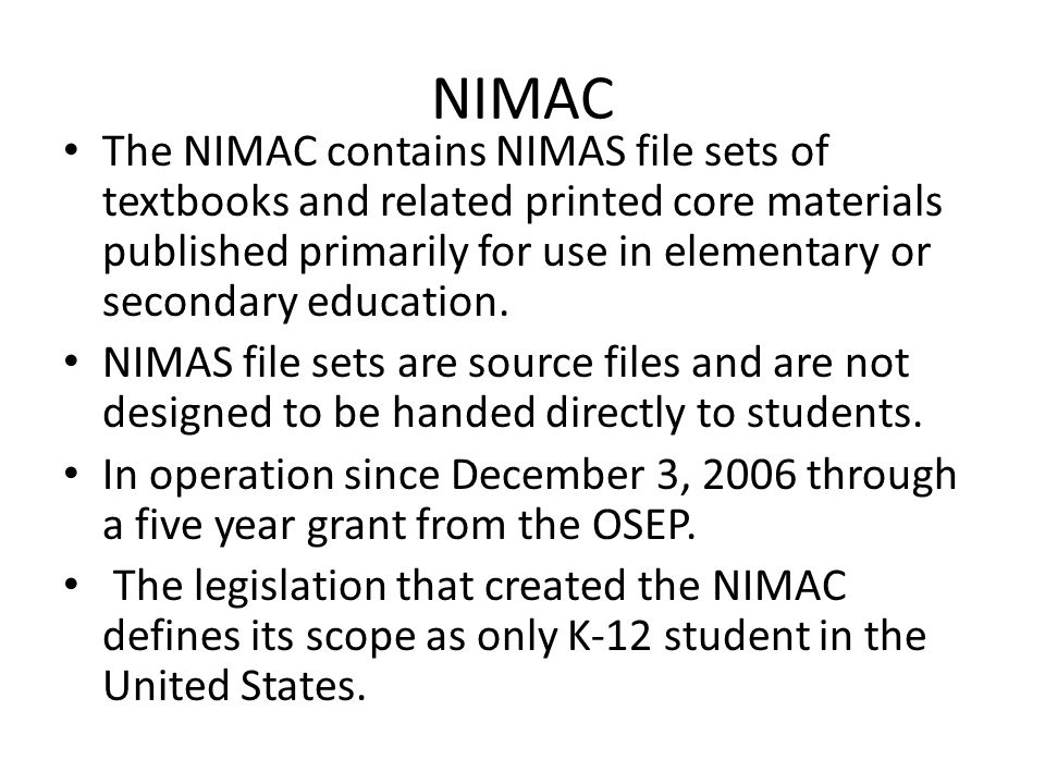 NIMAC The NIMAC contains NIMAS file sets of textbooks and related printed core materials published primarily for use in elementary or secondary educat