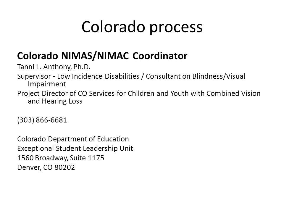 Colorado process Colorado NIMAS/NIMAC Coordinator Tanni L. Anthony, Ph.D. Supervisor - Low Incidence Disabilities / Consultant on Blindness/Visual Imp