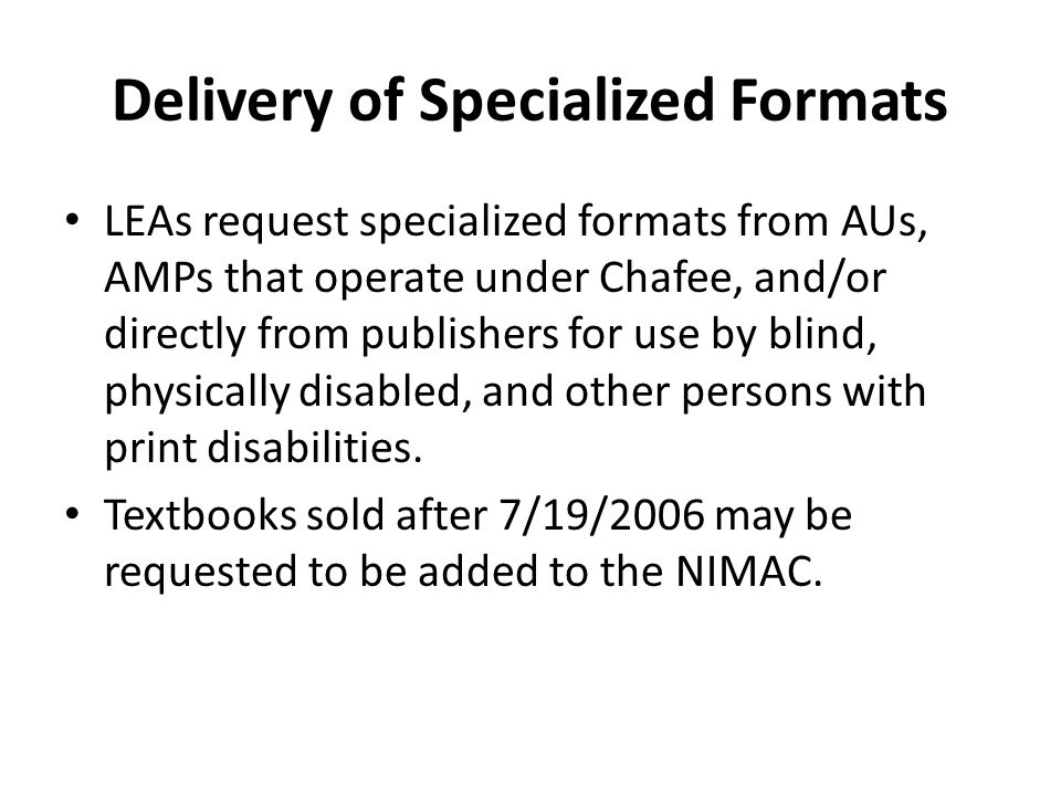 Delivery of Specialized Formats LEAs request specialized formats from AUs, AMPs that operate under Chafee, and/or directly from publishers for use by