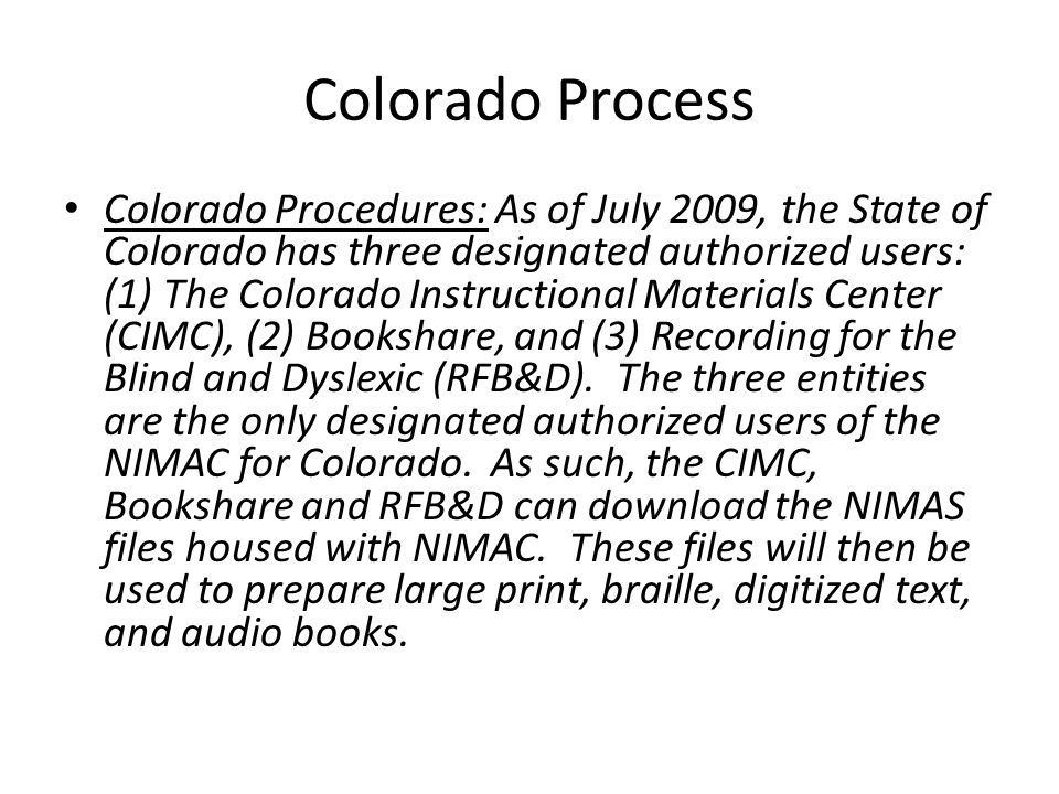 Colorado Process Colorado Procedures: As of July 2009, the State of Colorado has three designated authorized users: (1) The Colorado Instructional Mat