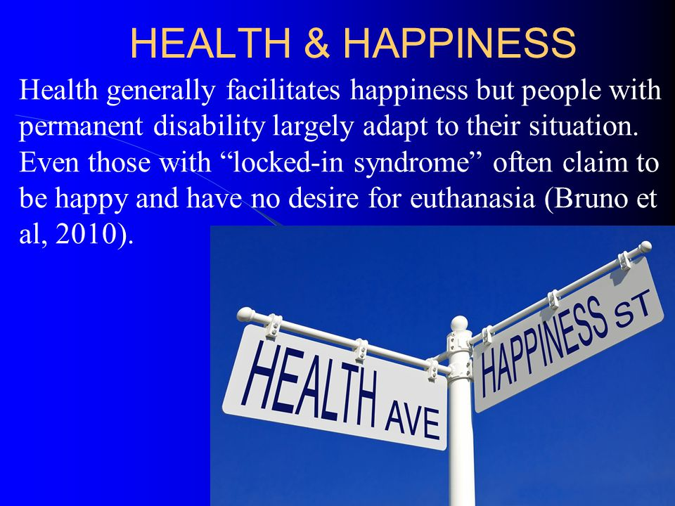 HEALTH & HAPPINESS Health generally facilitates happiness but people with permanent disability largely adapt to their situation.