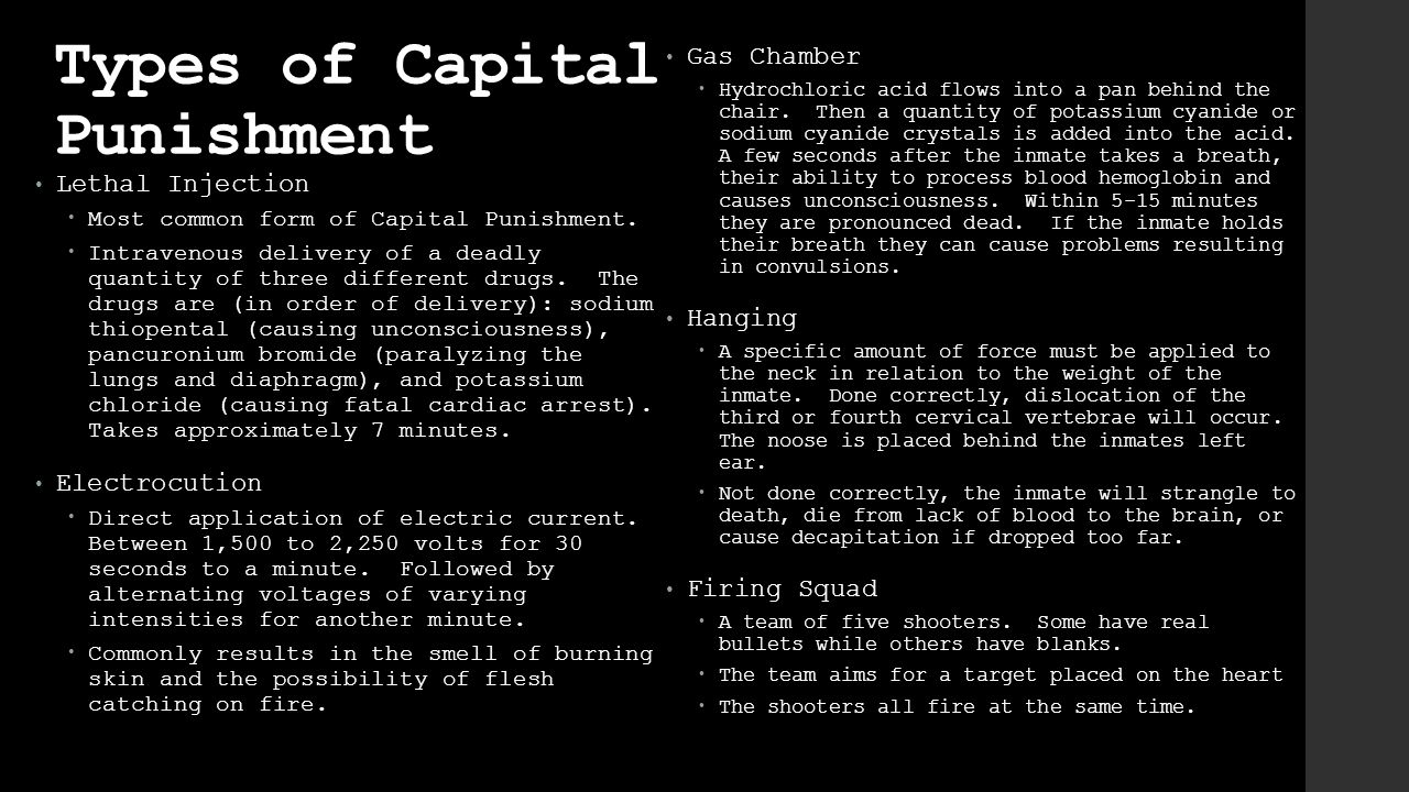 Types of Capital Punishment Lethal Injection  Most common form of Capital Punishment.  Intravenous delivery of a deadly quantity of three different