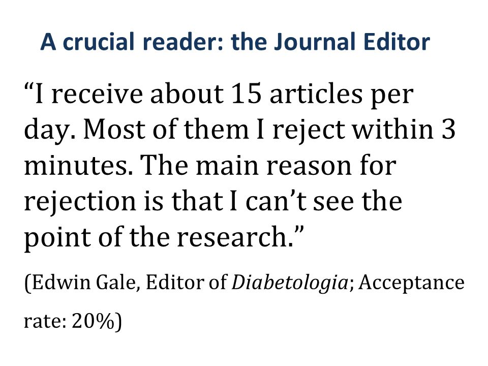 "A crucial reader: the Journal Editor ""I receive about 15 articles per day. Most of them I reject within 3 minutes. The main reason for rejection is th"