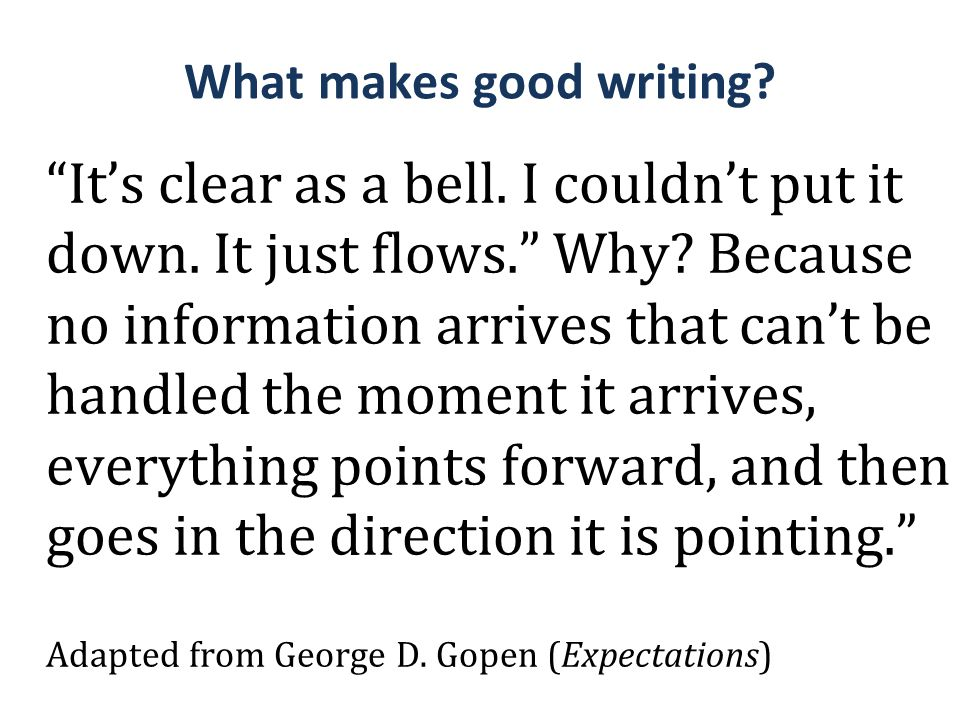 "What makes good writing? ""It's clear as a bell. I couldn't put it down. It just flows."" Why? Because no information arrives that can't be handled the"
