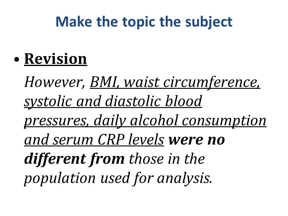 Make the topic the subject Revision However, BMI, waist circumference, systolic and diastolic blood pressures, daily alcohol consumption and serum CRP