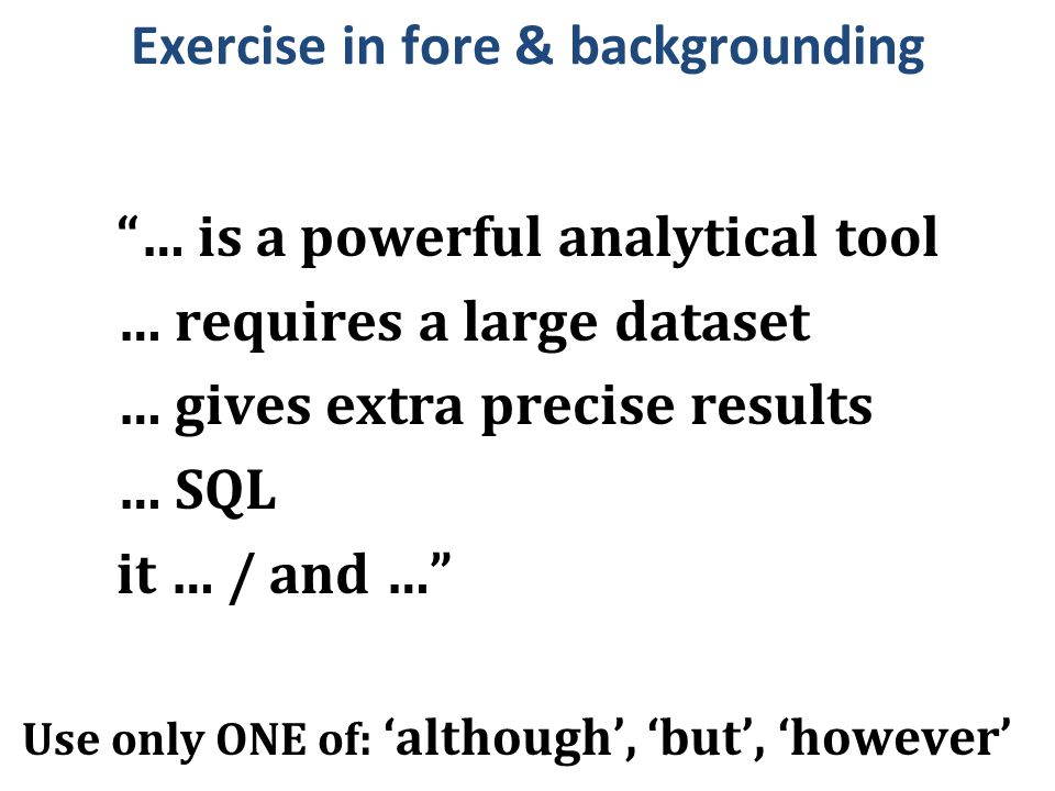 "Exercise in fore & backgrounding ""… is a powerful analytical tool … requires a large dataset … gives extra precise results … SQL it … / and …"" Use onl"