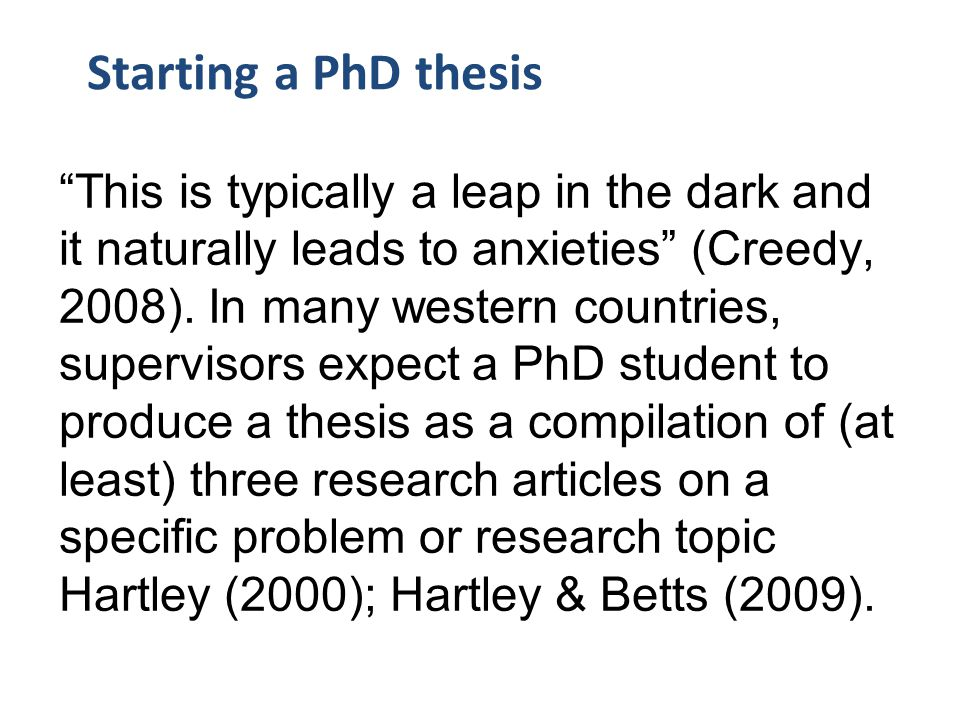 "Starting a PhD thesis ""This is typically a leap in the dark and it naturally leads to anxieties"" (Creedy, 2008). In many western countries, supervisor"