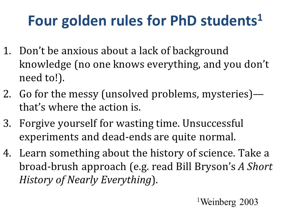 Four golden rules for PhD students 1 1.Don't be anxious about a lack of background knowledge (no one knows everything, and you don't need to!). 2.Go f