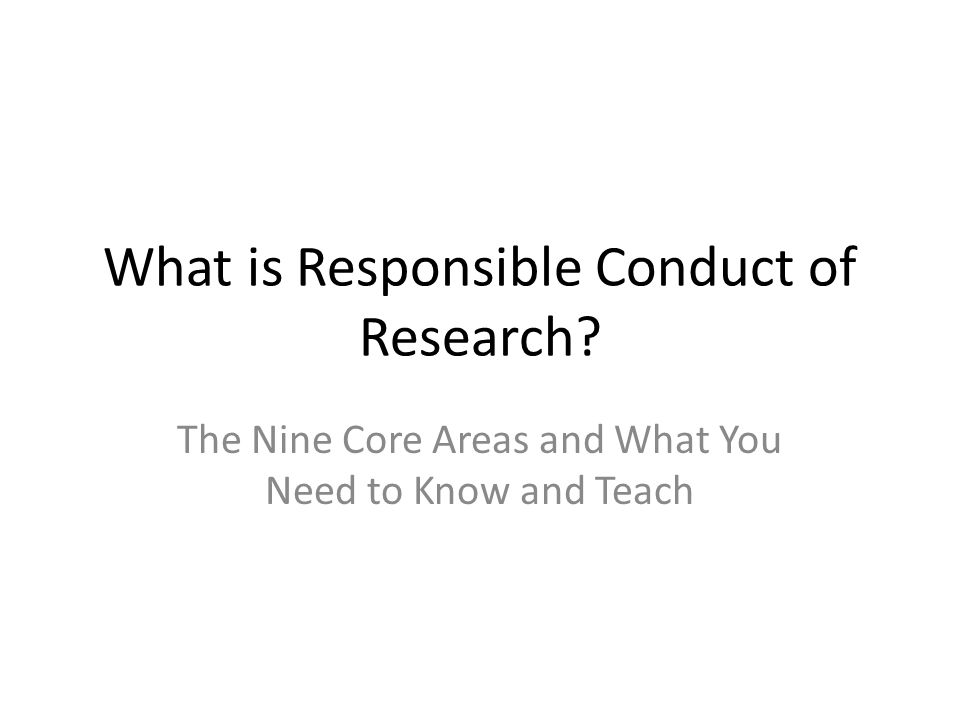 What is Responsible Conduct of Research? The Nine Core Areas and What You Need to Know and Teach