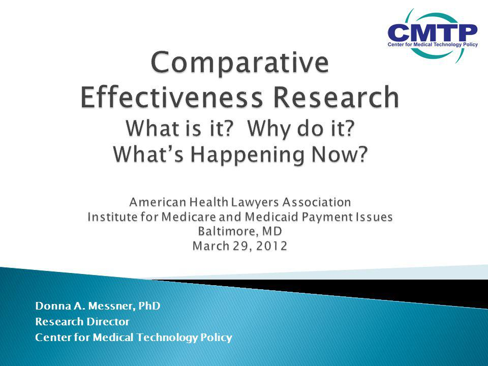 Donna A. Messner, PhD Research Director Center for Medical Technology Policy
