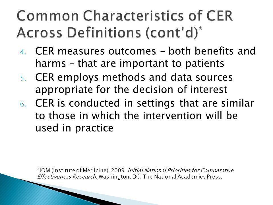 4. CER measures outcomes – both benefits and harms – that are important to patients 5.