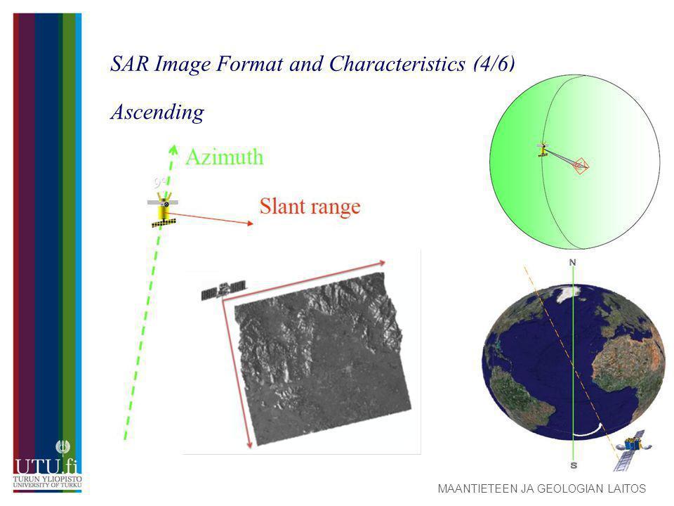 MAANTIETEEN JA GEOLOGIAN LAITOS SAR Image Format and Characteristics (4/6) Ascending