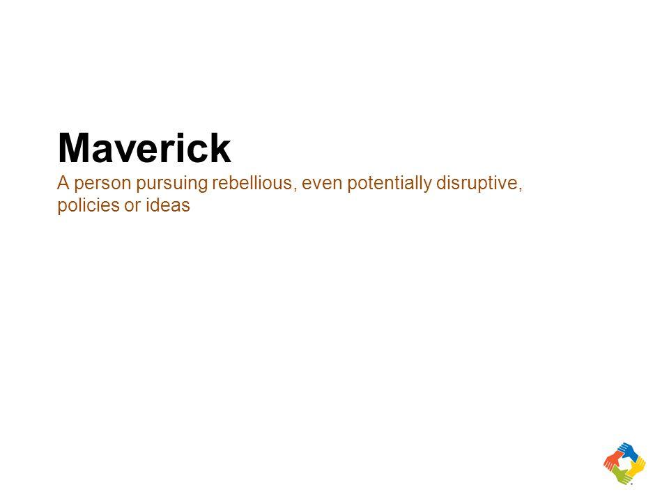 Maverick A person pursuing rebellious, even potentially disruptive, policies or ideas