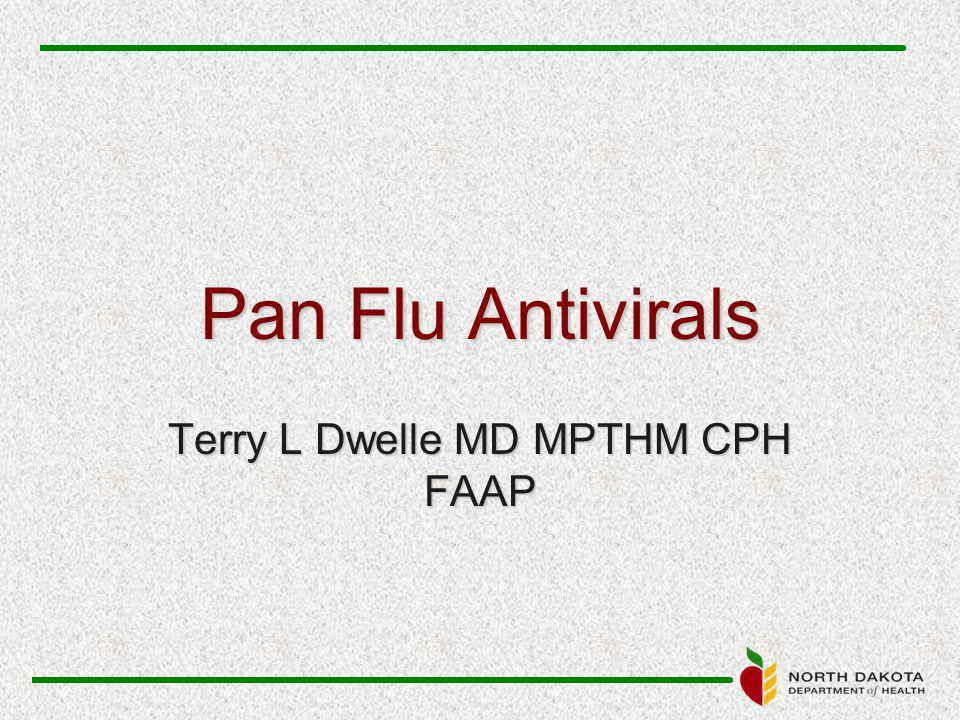 Pan Flu Antivirals Terry L Dwelle MD MPTHM CPH FAAP