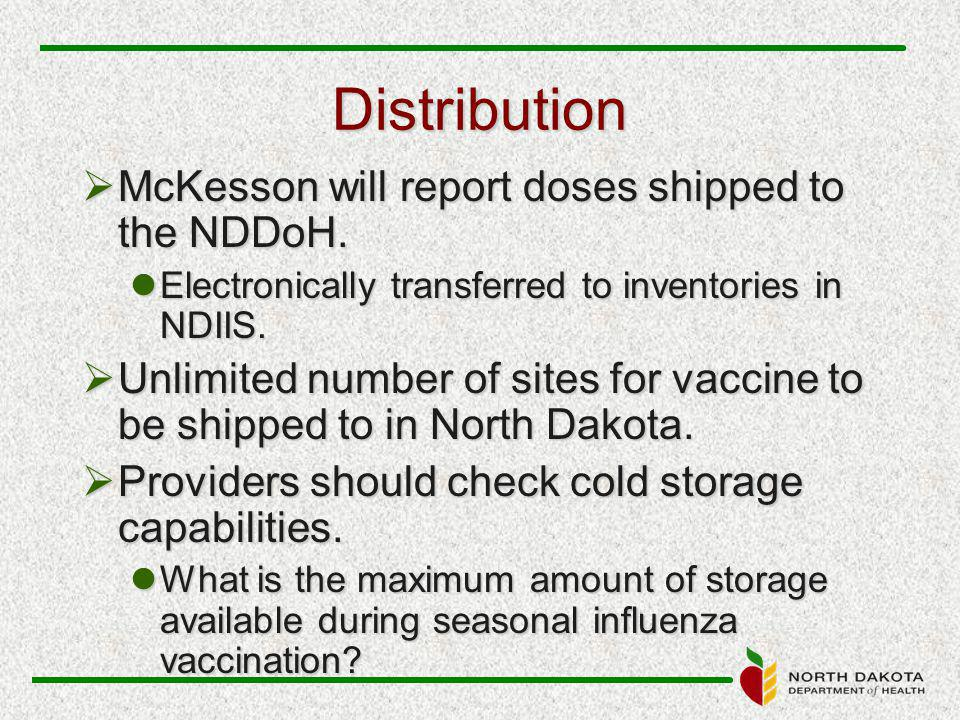 Distribution  McKesson will report doses shipped to the NDDoH.