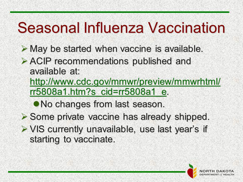 Seasonal Influenza Vaccination  May be started when vaccine is available.