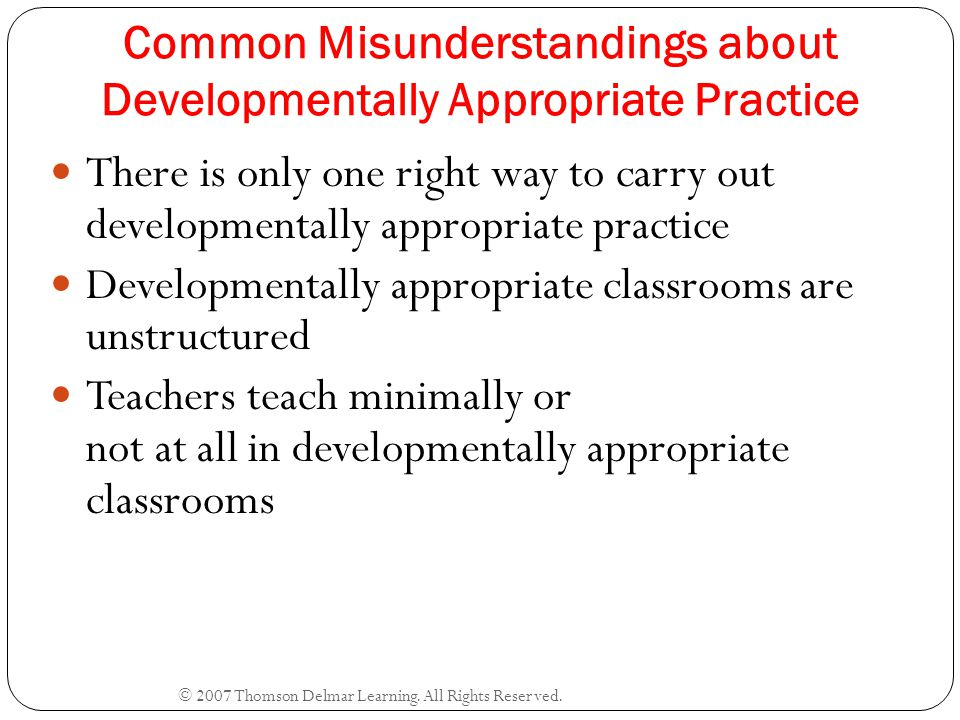 Common Misunderstandings about Developmentally Appropriate Practice There is only one right way to carry out developmentally appropriate practice Deve