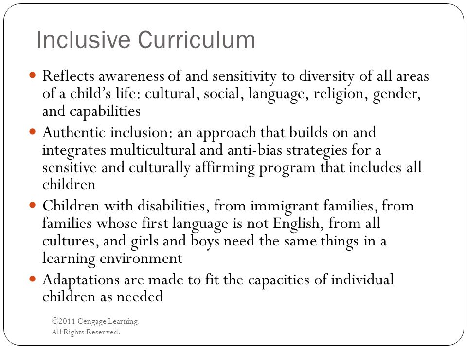Inclusive Curriculum ©2011 Cengage Learning. All Rights Reserved. Reflects awareness of and sensitivity to diversity of all areas of a child's life: c