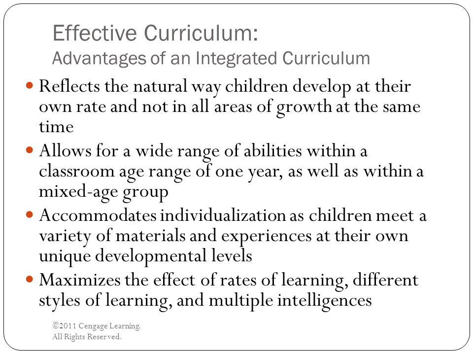 Effective Curriculum: Advantages of an Integrated Curriculum ©2011 Cengage Learning. All Rights Reserved. Reflects the natural way children develop at