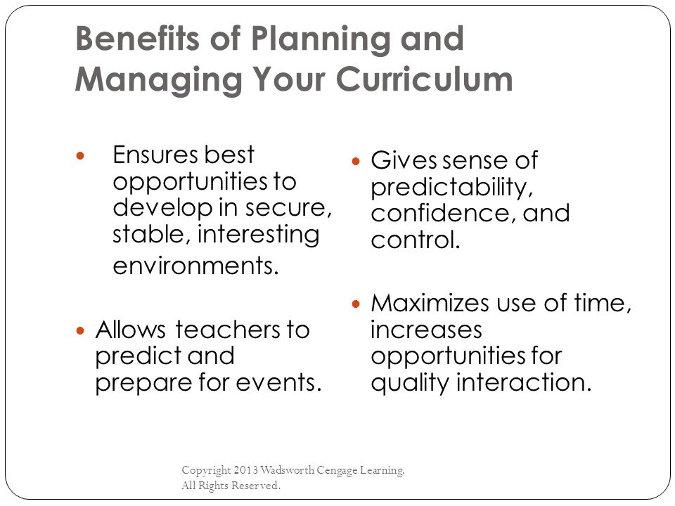 Benefits of Planning and Managing Your Curriculum Copyright 2013 Wadsworth Cengage Learning. All Rights Reserved. Ensures best opportunities to develo