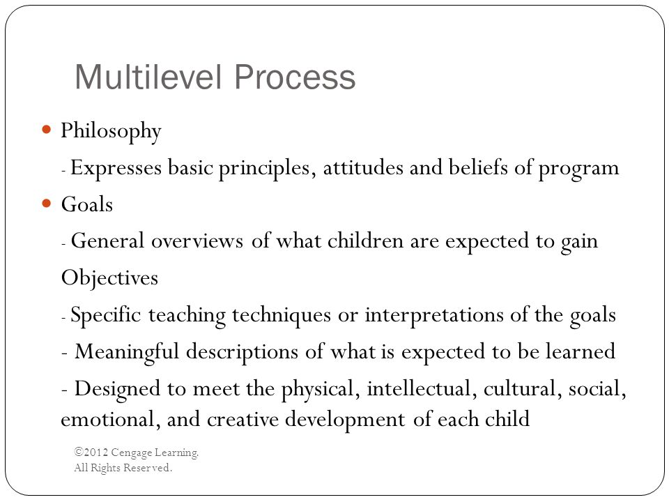 Multilevel Process ©2012 Cengage Learning. All Rights Reserved. Philosophy - Expresses basic principles, attitudes and beliefs of program Goals - Gene