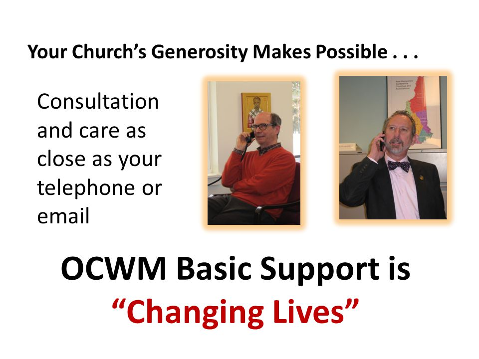 OCWM Basic Support is Changing Lives Consultation and care as close as your telephone or email Your Church's Generosity Makes Possible...