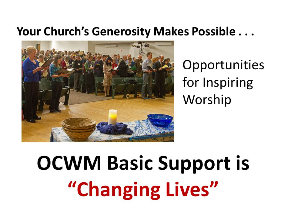 OCWM Basic Support is Changing Lives Opportunities for Inspiring Worship Your Church's Generosity Makes Possible...