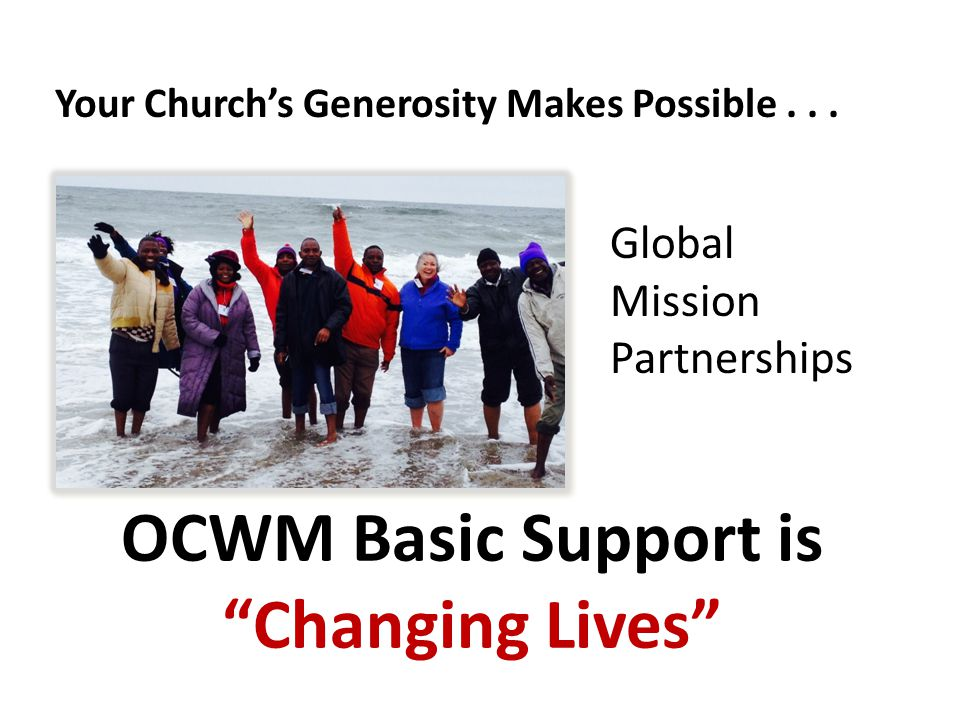 OCWM Basic Support is Changing Lives Global Mission Partnerships Your Church's Generosity Makes Possible...