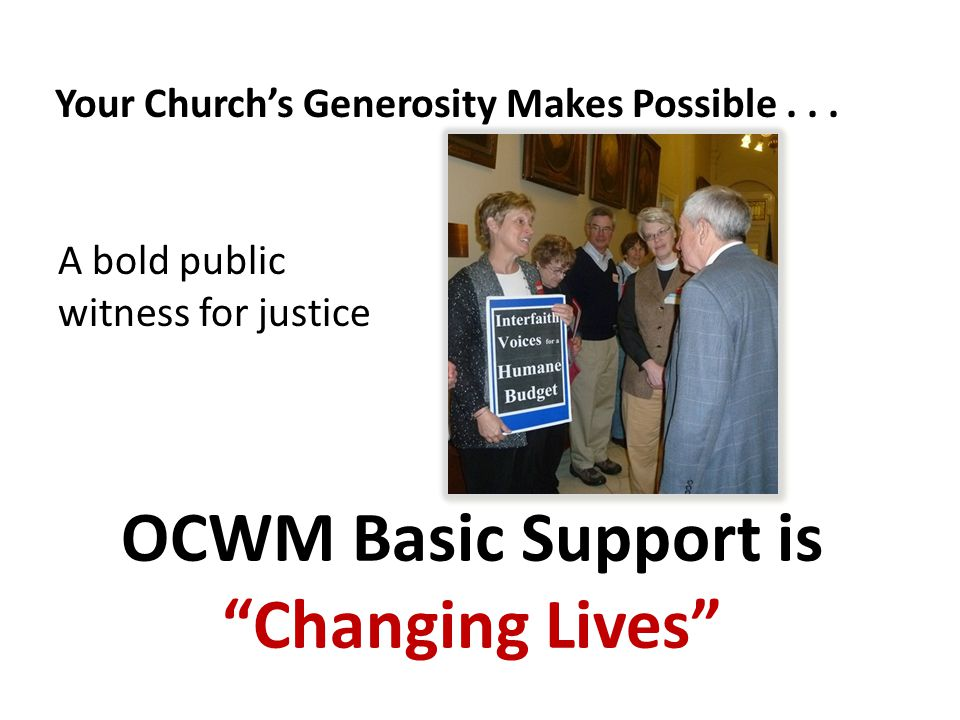 OCWM Basic Support is Changing Lives Your Church's Generosity Makes Possible...