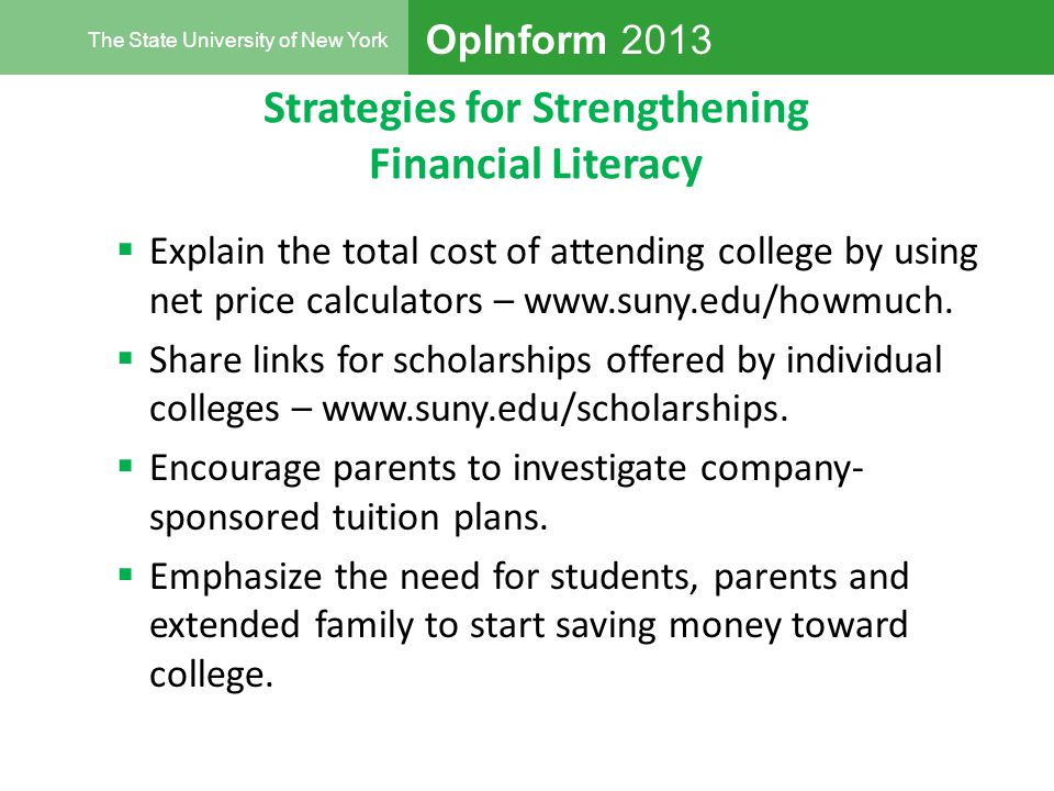 OpInform 2013 The State University of New York Strategies for Strengthening Financial Literacy  Explain the total cost of attending college by using net price calculators – www.suny.edu/howmuch.