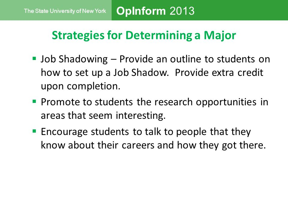OpInform 2013 The State University of New York Strategies for Determining a Major  Job Shadowing – Provide an outline to students on how to set up a Job Shadow.