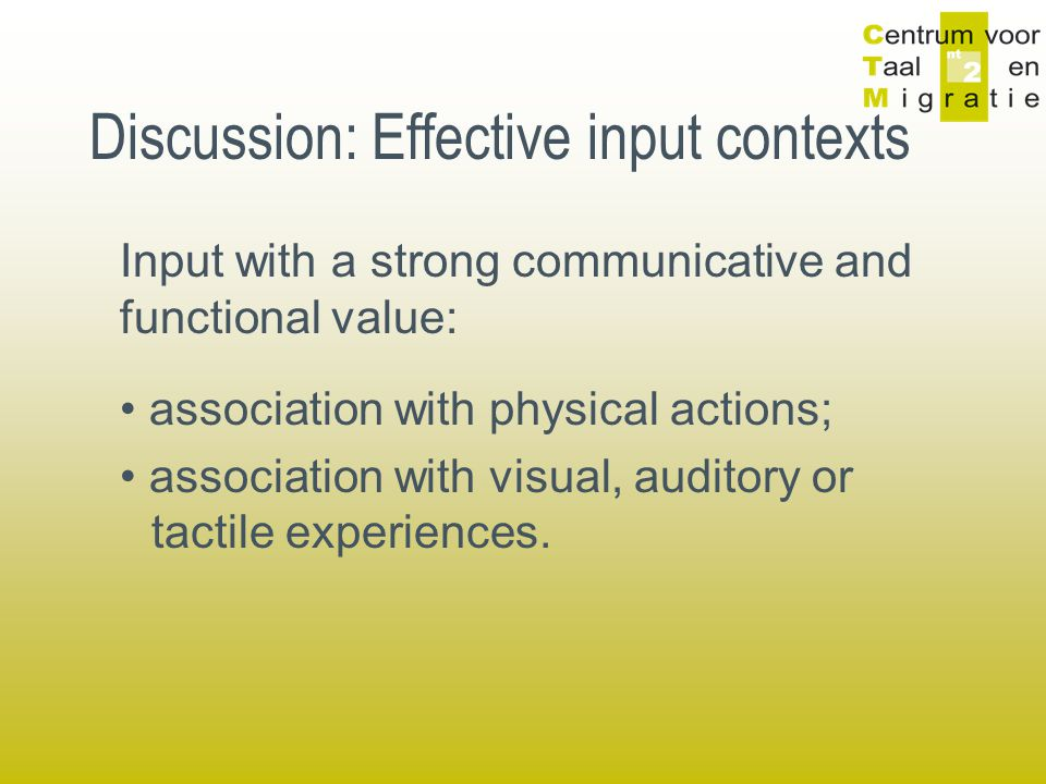Discussion: Effective input contexts Input with a strong communicative and functional value: association with physical actions; association with visua