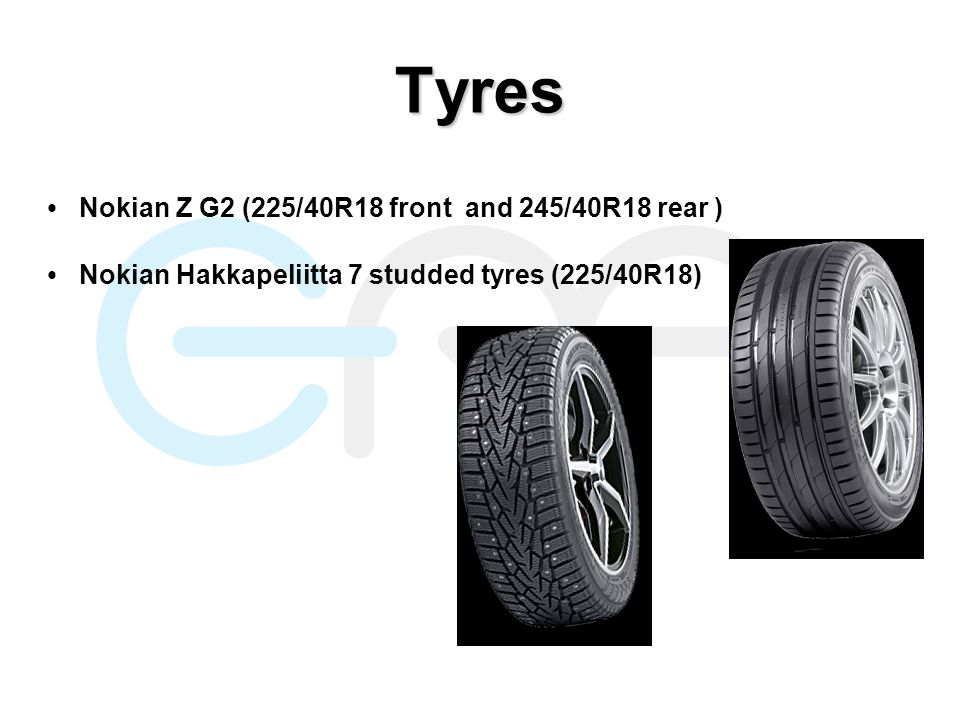 Nokian Z G2 (225/40R18 front and 245/40R18 rear ) Nokian Hakkapeliitta 7 studded tyres (225/40R18) Tyres