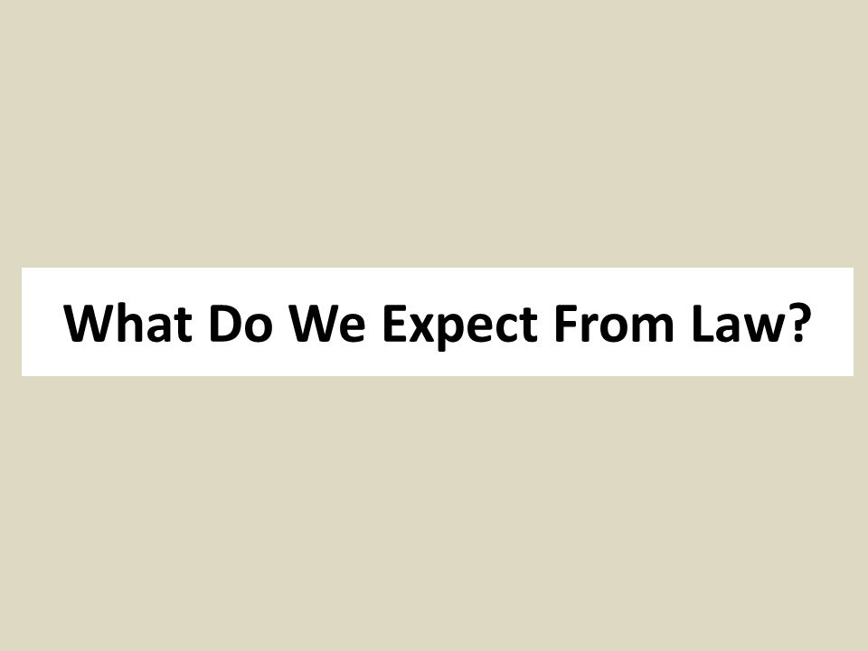 What Do We Expect From Law?