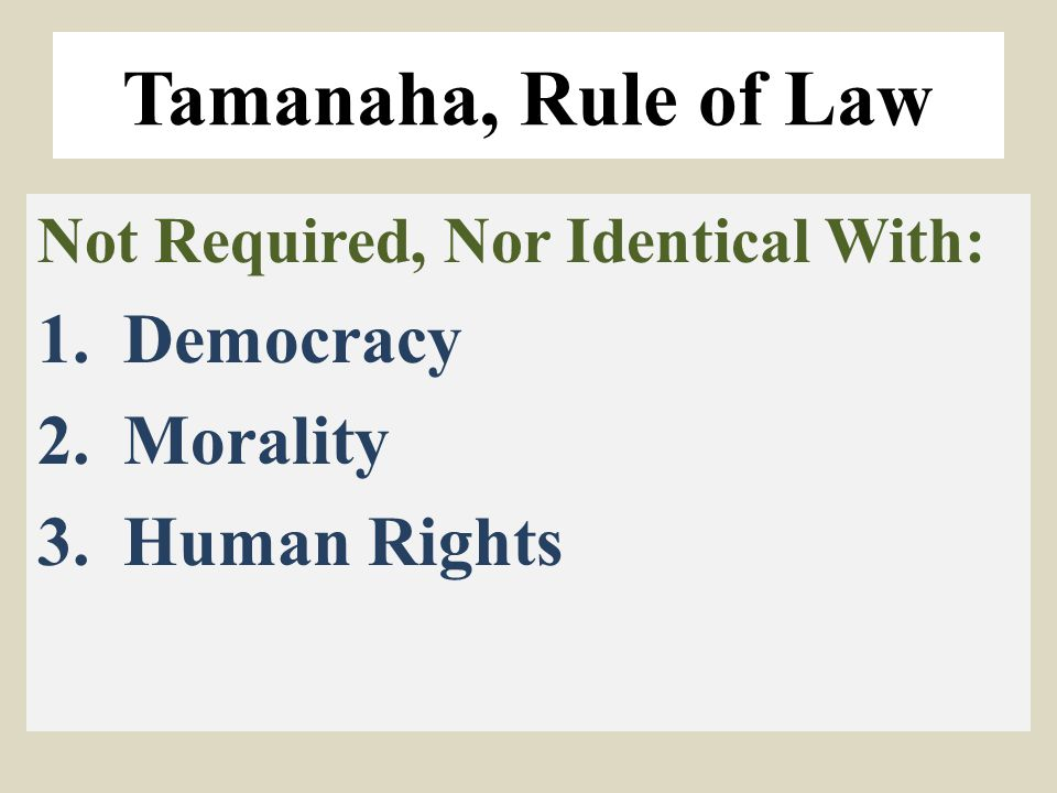 Tamanaha, Rule of Law Not Required, Nor Identical With: 1.Democracy 2.Morality 3.Human Rights