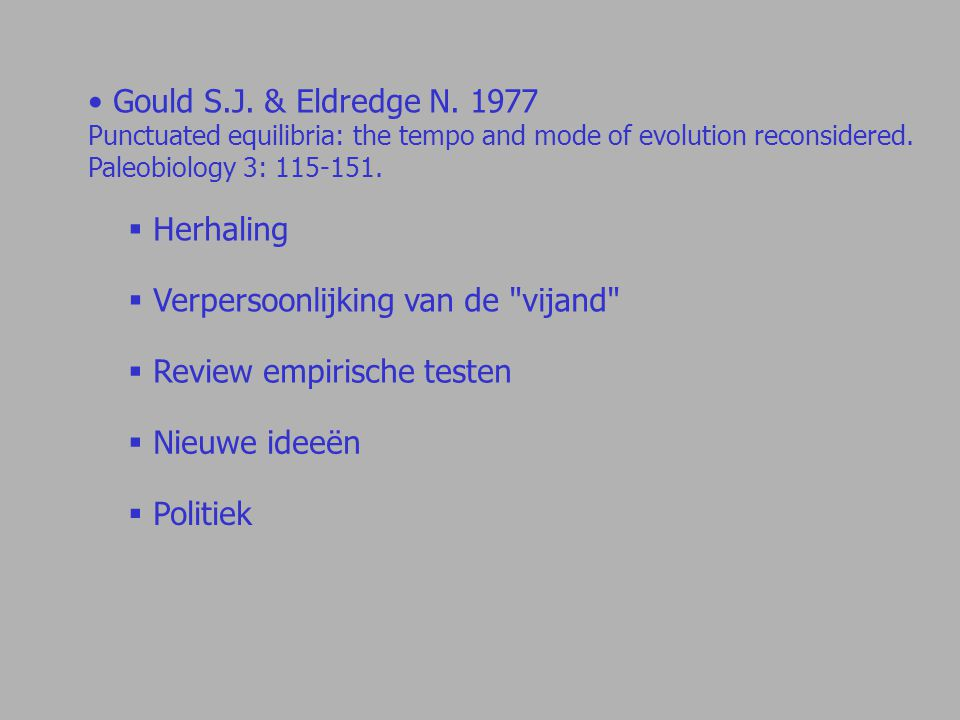 Gould S.J. & Eldredge N. 1977 Punctuated equilibria: the tempo and mode of evolution reconsidered.