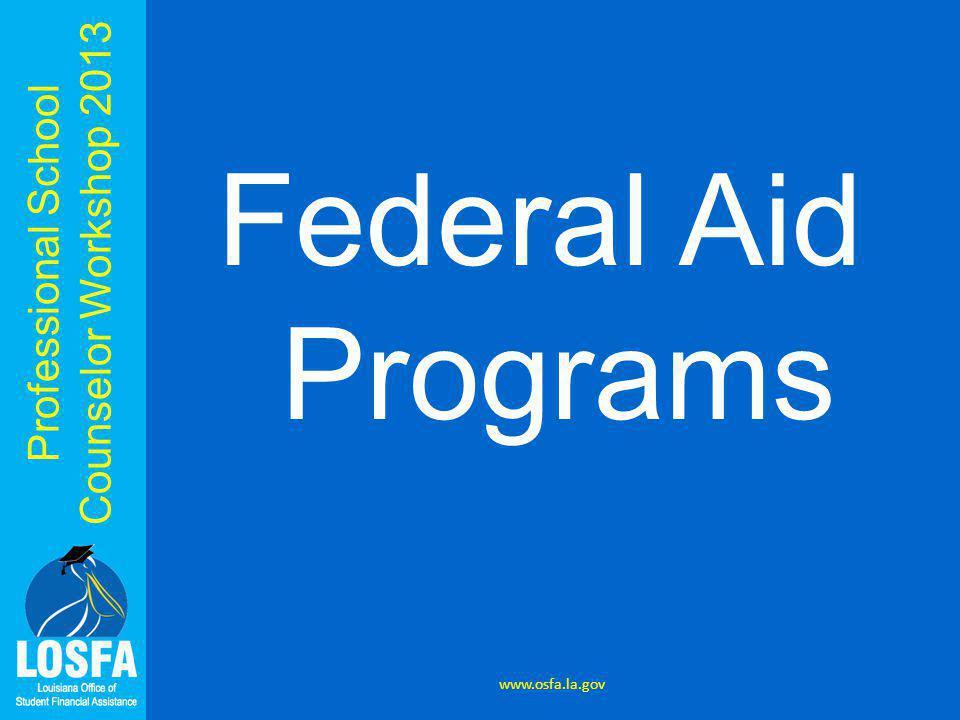 Professional School Counselor Workshop 2013 Federal Aid Programs www.osfa.la.gov
