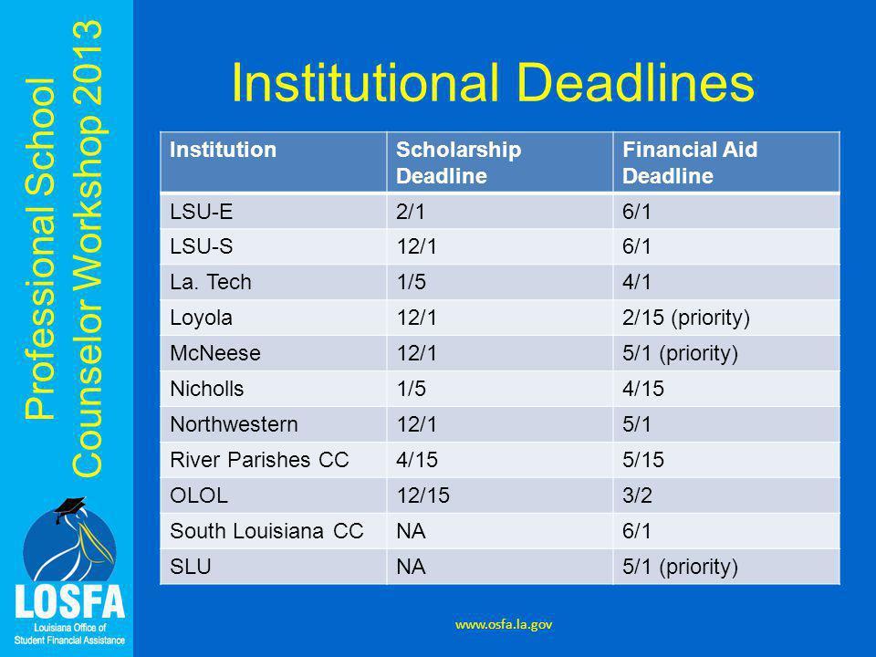 Professional School Counselor Workshop 2013 Institutional Deadlines InstitutionScholarship Deadline Financial Aid Deadline LSU-E2/16/1 LSU-S12/16/1 La.