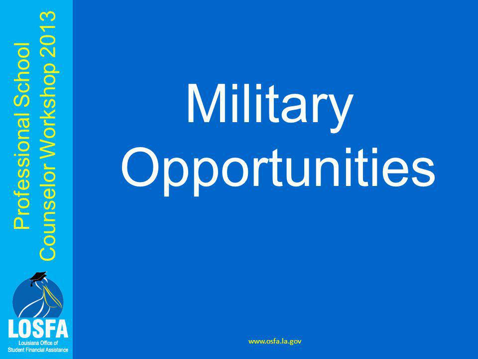 Professional School Counselor Workshop 2013 Military Opportunities www.osfa.la.gov