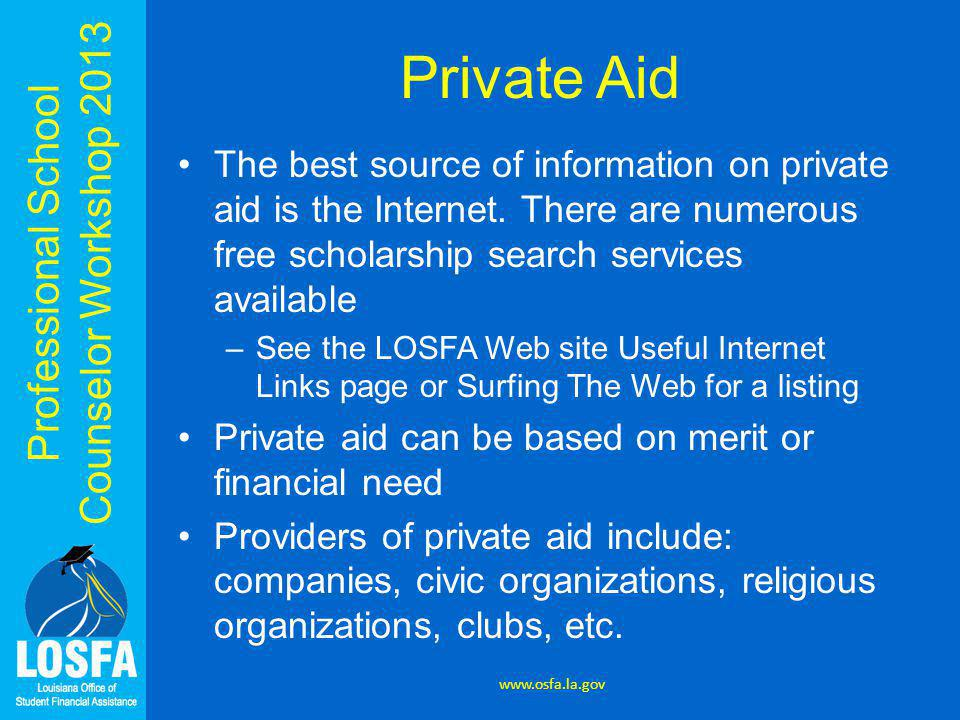 Professional School Counselor Workshop 2013 Private Aid The best source of information on private aid is the Internet. There are numerous free scholar