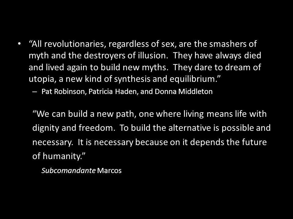 All revolutionaries, regardless of sex, are the smashers of myth and the destroyers of illusion.