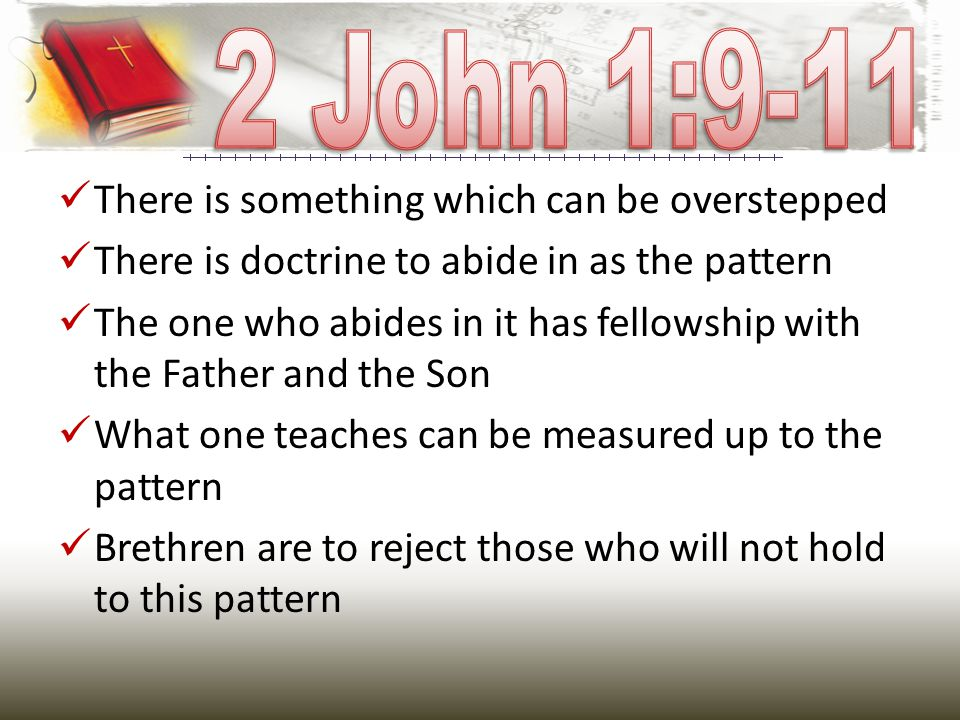 There is something which can be overstepped There is doctrine to abide in as the pattern The one who abides in it has fellowship with the Father and t