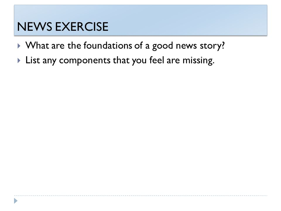 NEWS EXERCISE  What are the foundations of a good news story.