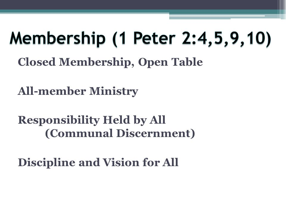 Closed Membership, Open Table All-member Ministry Responsibility Held by All (Communal Discernment) Discipline and Vision for All