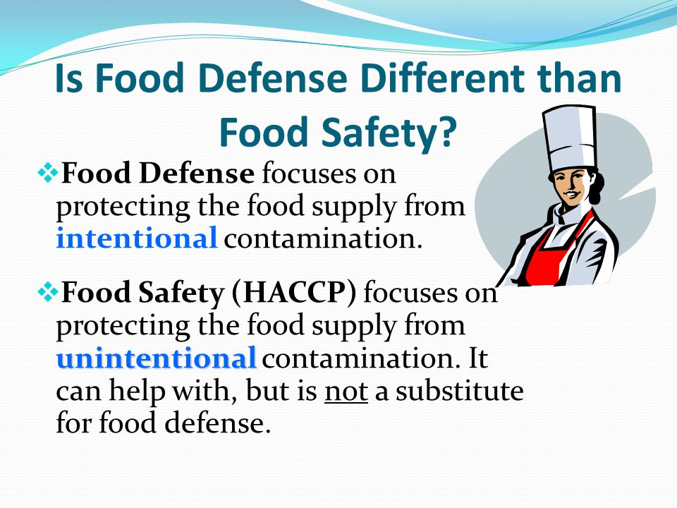 Food Defense focuses on security, protecting the food supply from intentional contamination.