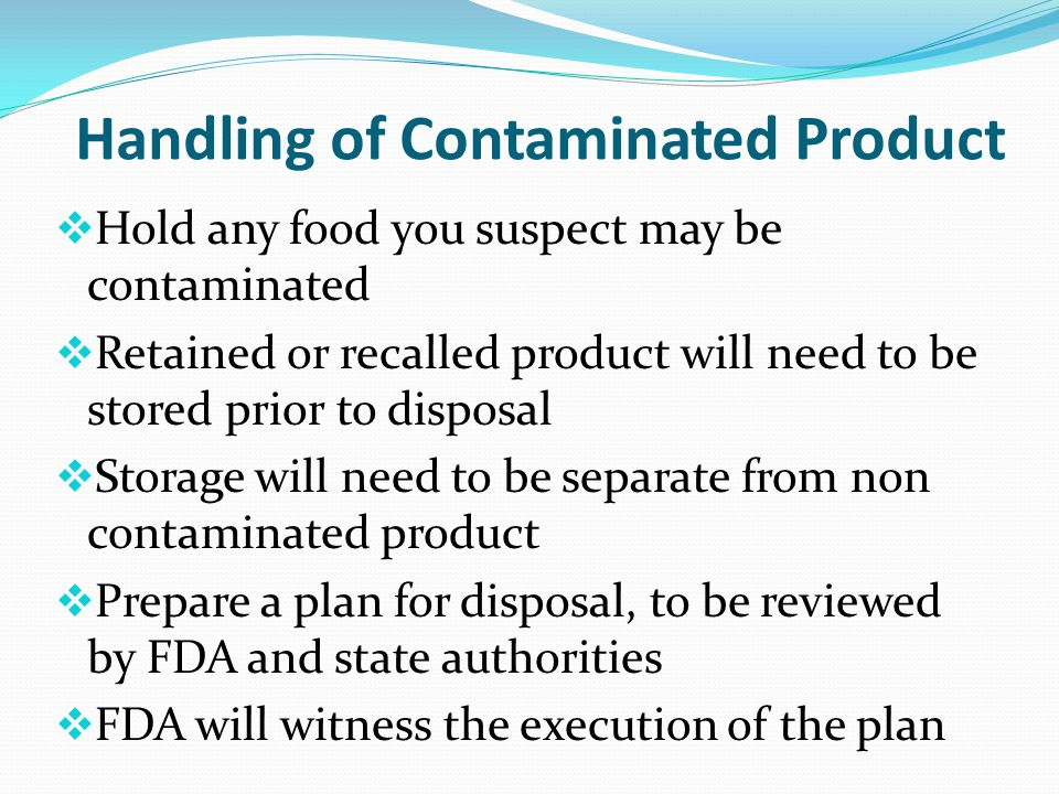 Develop a Written Response Plan  Plan for handling of contaminated product  Emergency Planning  Facility Map  Emergency Contact Phone List  Visit