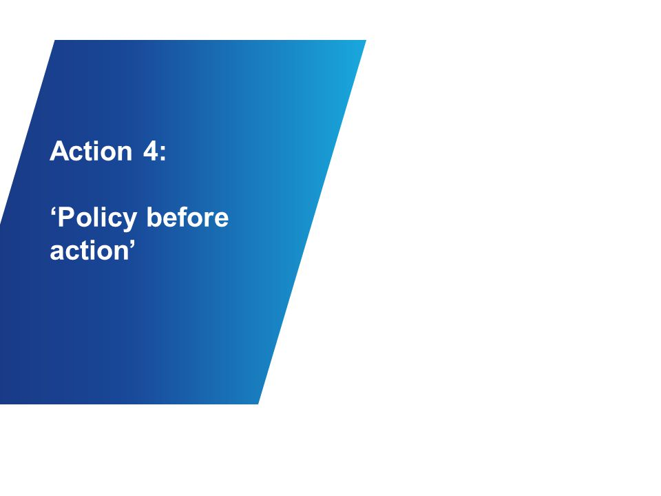 Action 4: 'Policy before action'