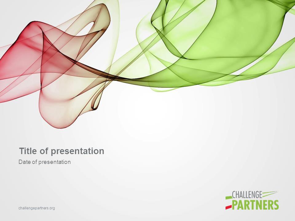 challengepartners.org Title of presentation Date of presentation