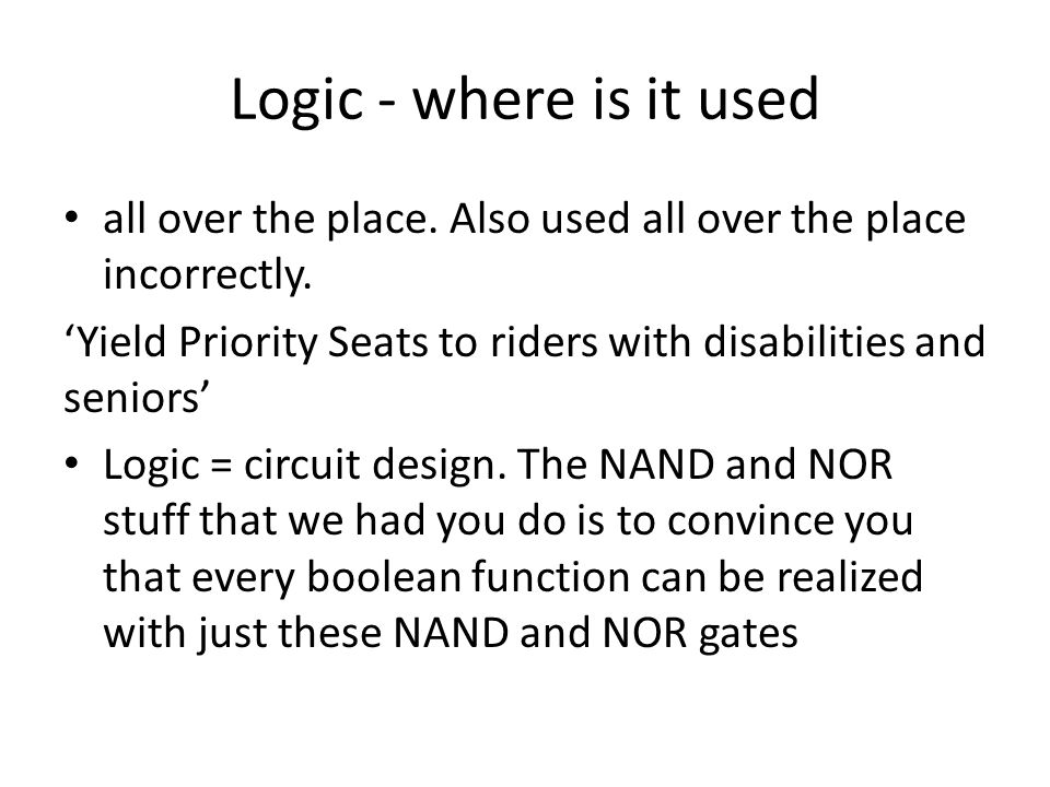 Logic - where is it used all over the place. Also used all over the place incorrectly.