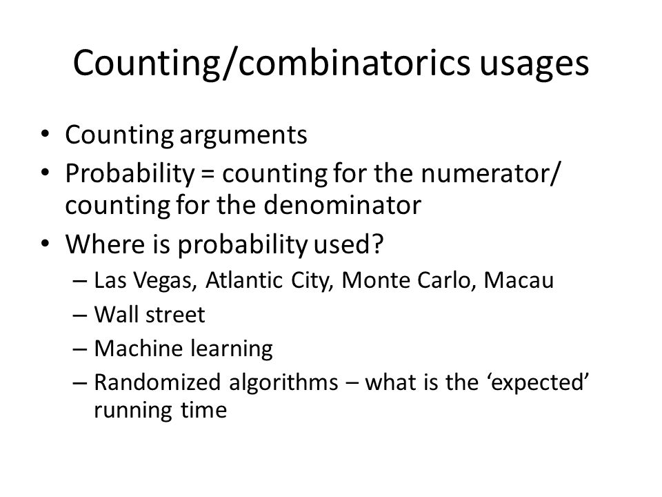 Counting/combinatorics usages Counting arguments Probability = counting for the numerator/ counting for the denominator Where is probability used.